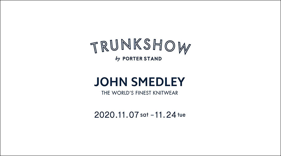 「JOHN SMEDLEY TRUNK SHOW」by PORTER STAND開催